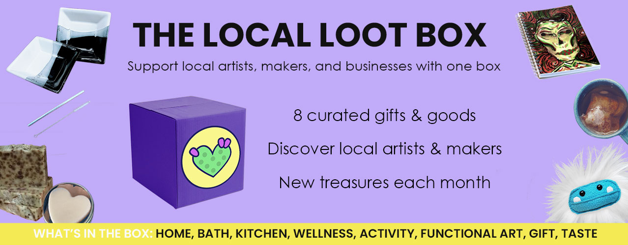 Local Loot Box description - Support local artists, makers, and businesses with one box